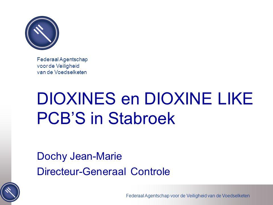 Federaal Agentschap voor de Veiligheid van de Voedselketen DIOXINES en DIOXINE LIKE PCB'S in Stabroek Dochy Jean-Marie Directeur-Generaal Controle Fed