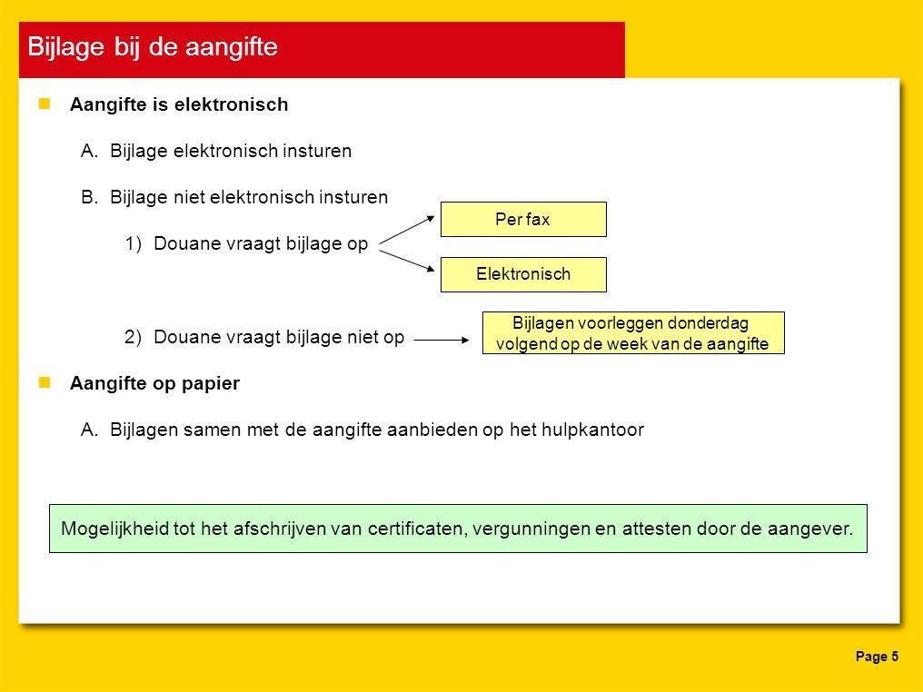 Page 5 Bijlage bij de aangifte nAangifte is elektronisch A.Bijlage elektronisch insturen B.Bijlage niet elektronisch insturen 1)Douane vraagt bijlage