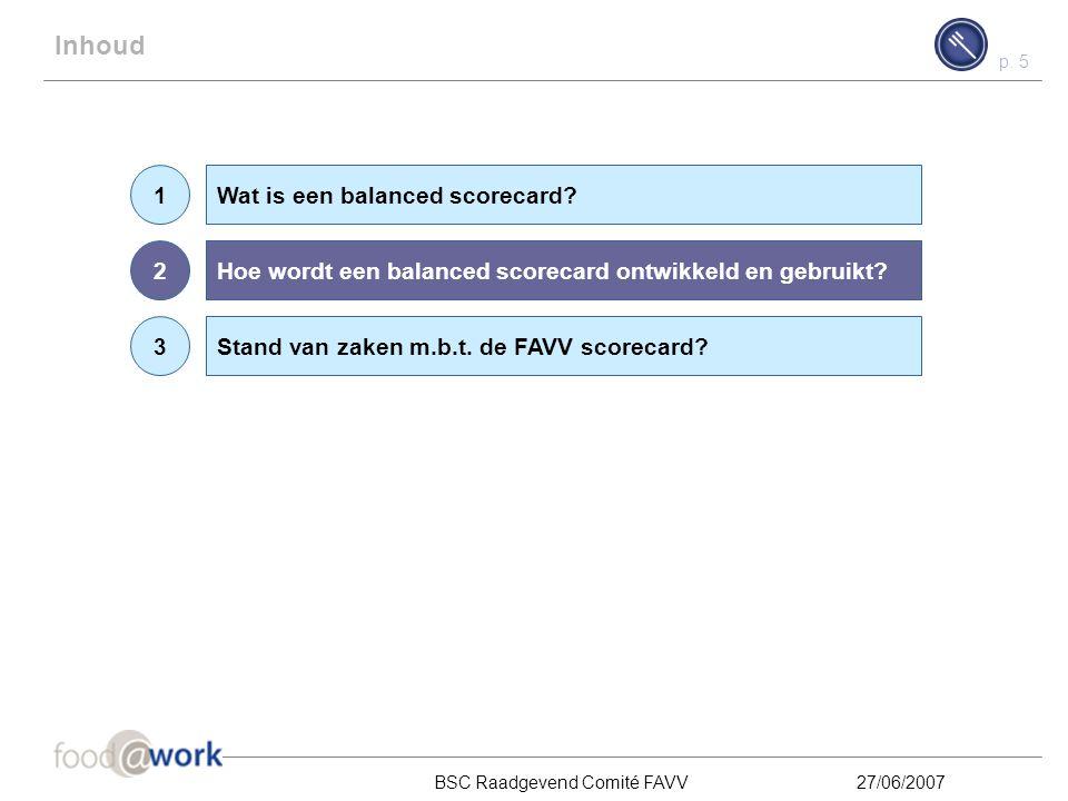 """p. 4 BSC Raadgevend Comité FAVV27/06/2007 Wat is een balanced scorecard? (2/2) De benaming """"balanced"""" duidt op de balans tussen financiële en niet-fin"""