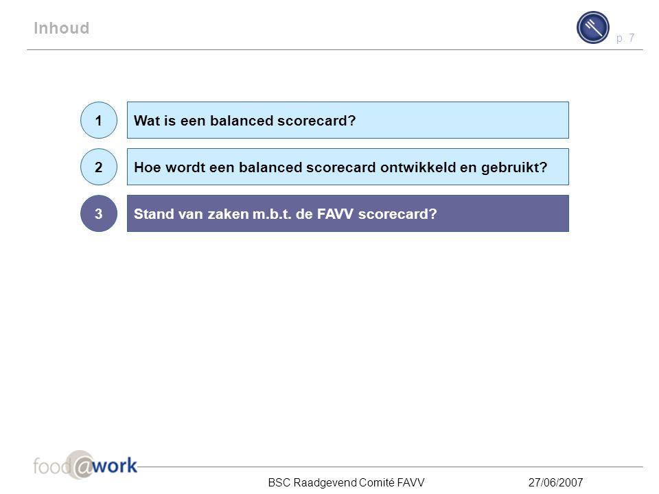 p. 6 BSC Raadgevend Comité FAVV27/06/2007 Hoe wordt een balanced scorecard ontwikkeld en gebruikt? Het ontwikkelen van een balanced scorecard begint m