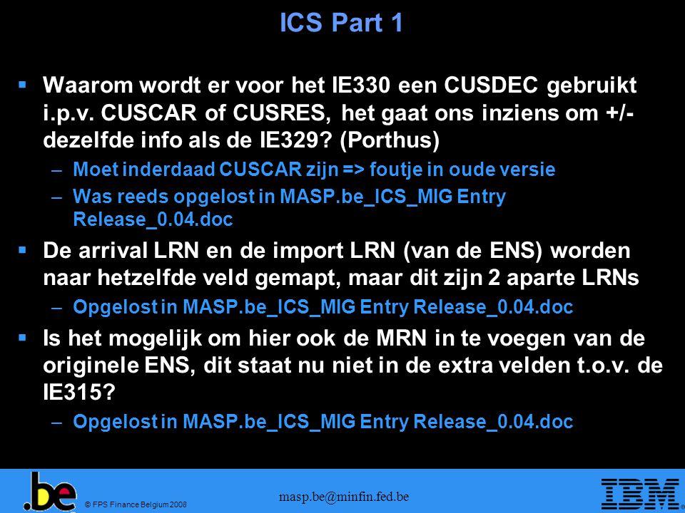 © FPS Finance Belgium 2008 masp.be@minfin.fed.be ICS Part 1  Waarom wordt er voor het IE330 een CUSDEC gebruikt i.p.v. CUSCAR of CUSRES, het gaat ons