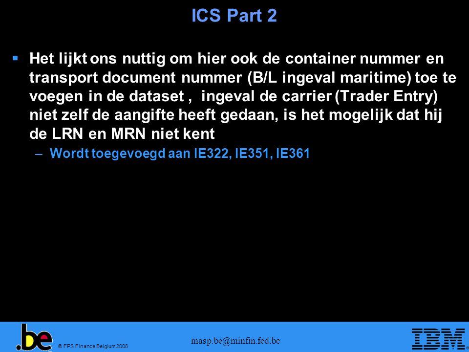 © FPS Finance Belgium 2008 masp.be@minfin.fed.be ICS Part 2  Het lijkt ons nuttig om hier ook de container nummer en transport document nummer (B/L i