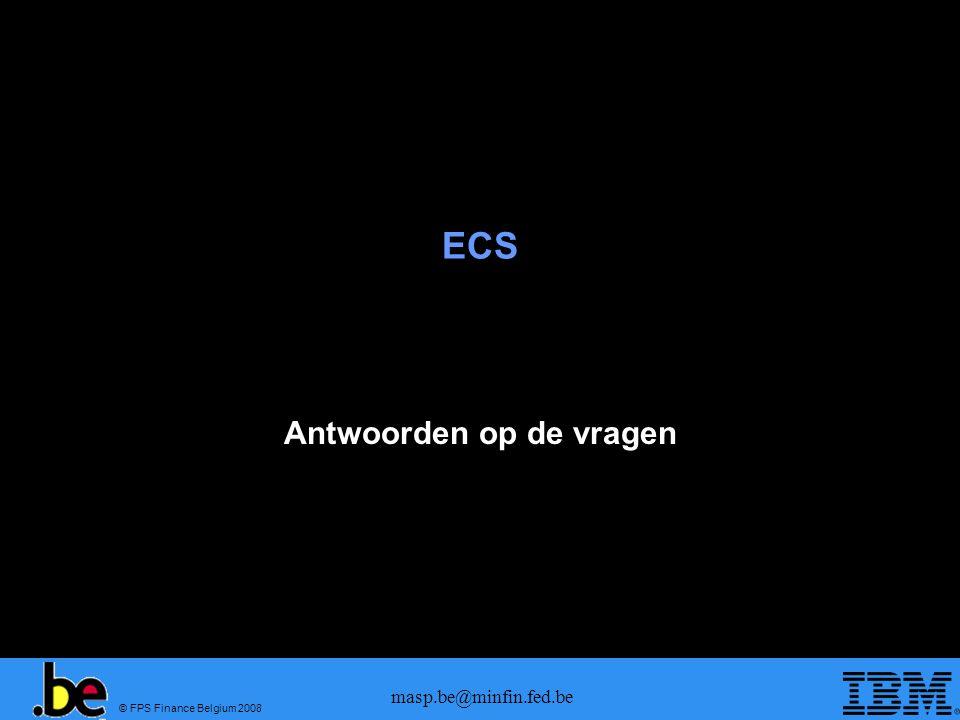 © FPS Finance Belgium 2008 masp.be@minfin.fed.be ECS Antwoorden op de vragen