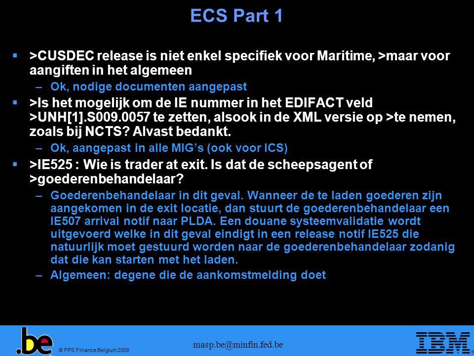 © FPS Finance Belgium 2008 masp.be@minfin.fed.be ECS Part 1  >CUSDEC release is niet enkel specifiek voor Maritime, >maar voor aangiften in het algem