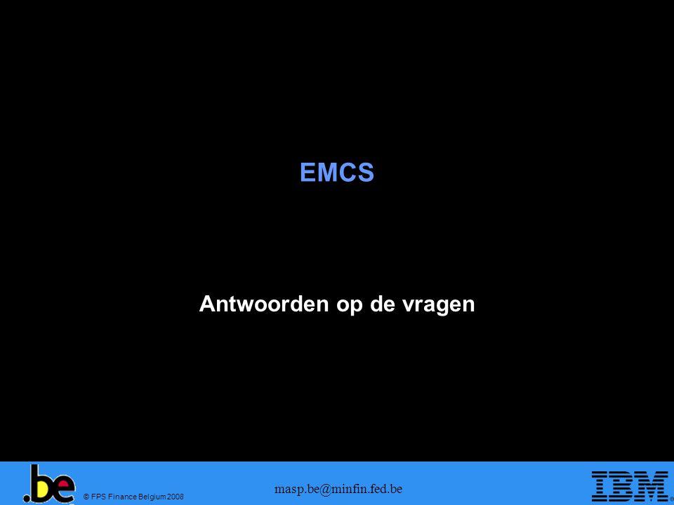 © FPS Finance Belgium 2008 masp.be@minfin.fed.be EMCS Antwoorden op de vragen