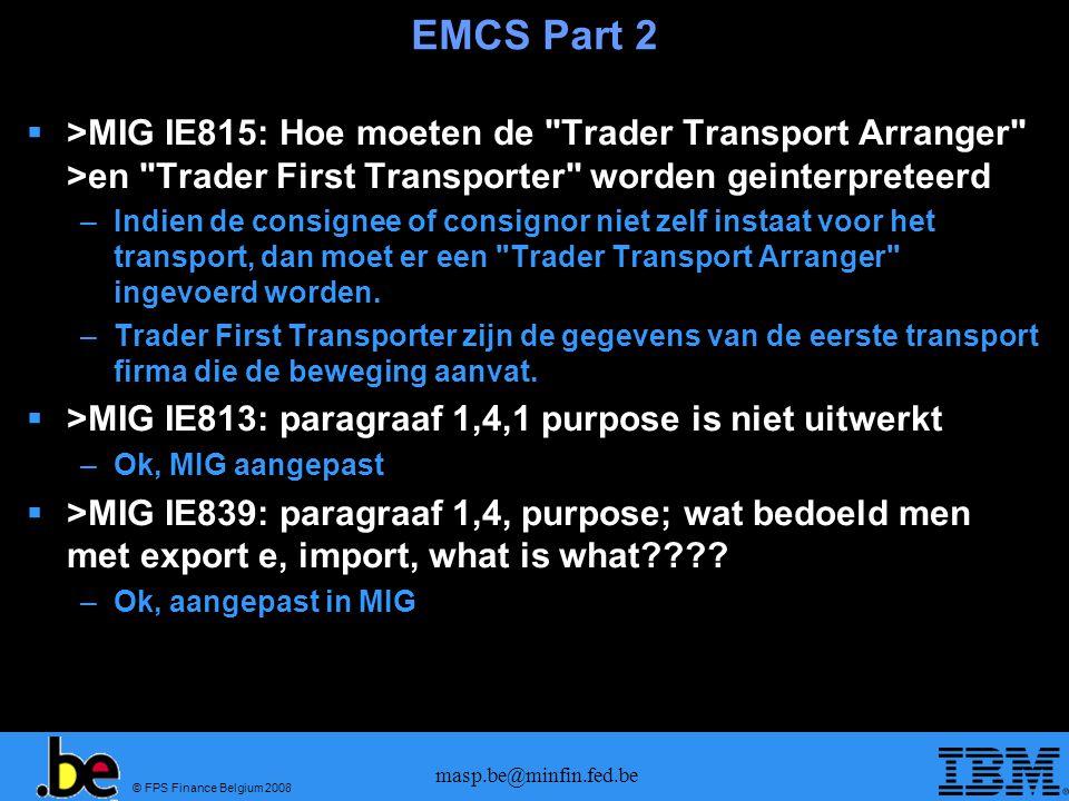 © FPS Finance Belgium 2008 masp.be@minfin.fed.be EMCS Part 2  >MIG IE815: Hoe moeten de
