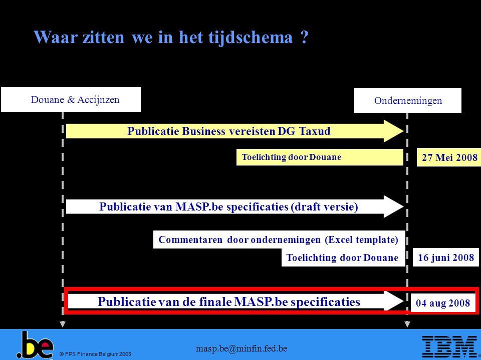 © FPS Finance Belgium 2008 masp.be@minfin.fed.be Douane & AccijnzenOndernemingen Waar zitten we in het tijdschema ? Publicatie Business vereisten DG T