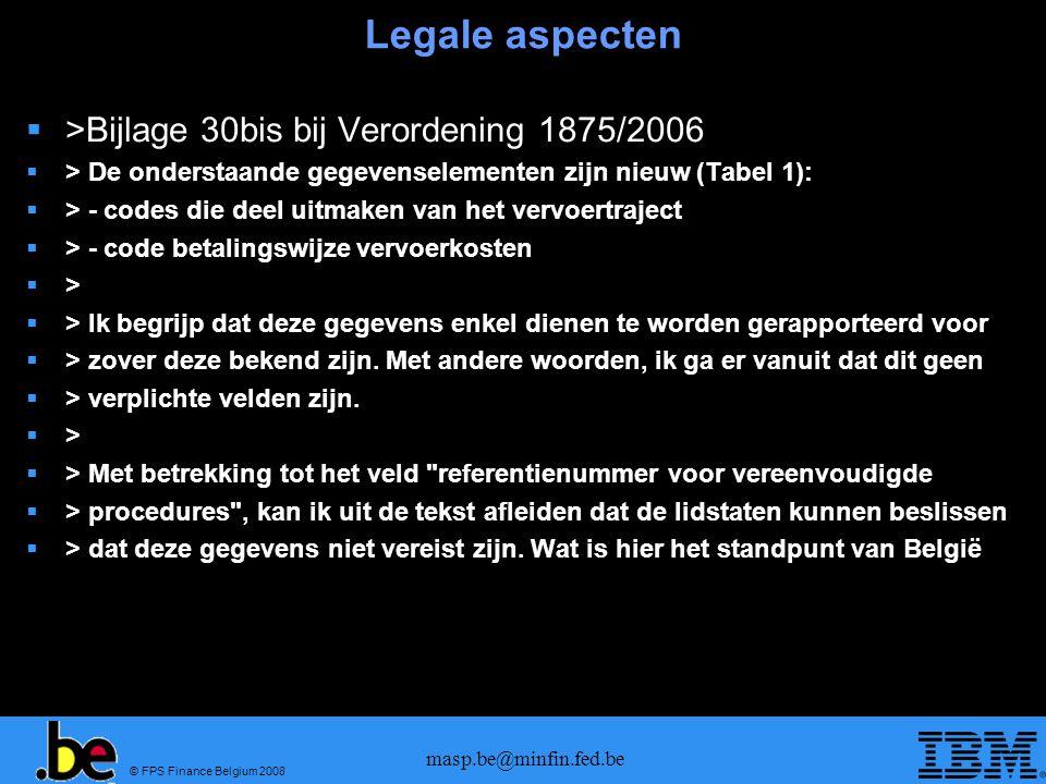 © FPS Finance Belgium 2008 masp.be@minfin.fed.be Legale aspecten  >Bijlage 30bis bij Verordening 1875/2006  > De onderstaande gegevenselementen zijn