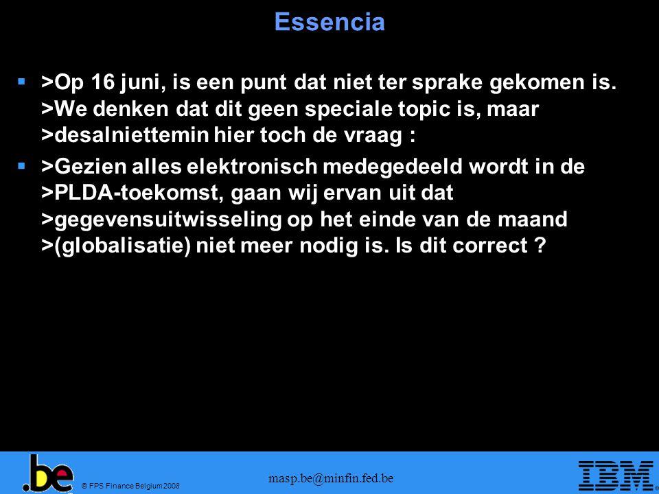 © FPS Finance Belgium 2008 masp.be@minfin.fed.be Essencia  Bij systeemuitval moeten we : –enerzijds als stap 1&2 niet gelopen was, een definitieve aangifte kunnen indienen, met uniek LRN (2de nummerreeks) en direct het begeleidingsdocument printen uit ons eigen ERP systeem.