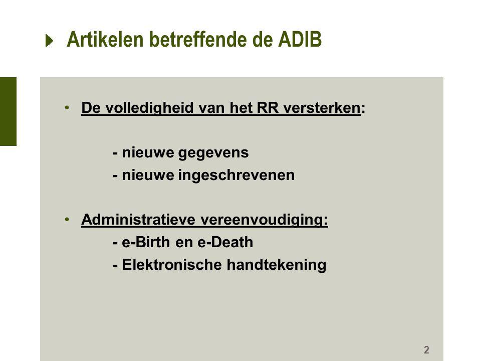 Artikelen betreffende de ADIB De volledigheid van het RR versterken: - nieuwe gegevens - nieuwe ingeschrevenen Administratieve vereenvoudiging: - e-Birth en e-Death - Elektronische handtekening 2