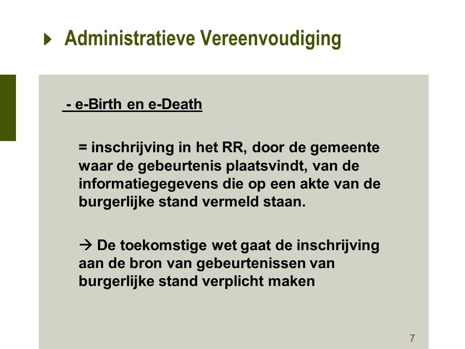 Administratieve Vereenvoudiging - e-Birth en e-Death = inschrijving in het RR, door de gemeente waar de gebeurtenis plaatsvindt, van de informatiegegevens die op een akte van de burgerlijke stand vermeld staan.