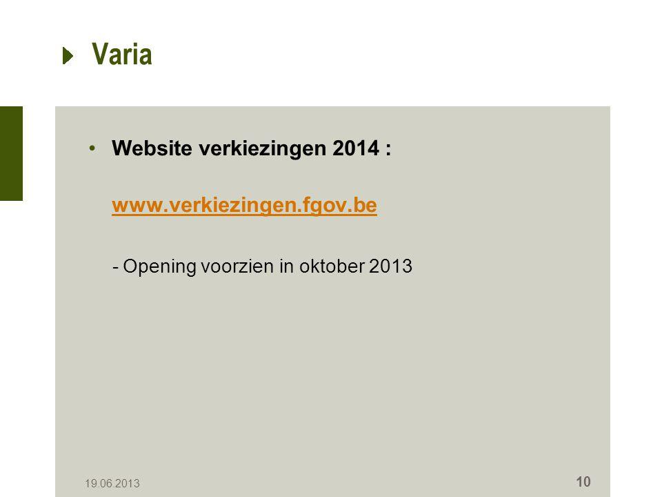 Varia Website verkiezingen 2014 : www.verkiezingen.fgov.be -Opening voorzien in oktober 2013 19.06.2013 10