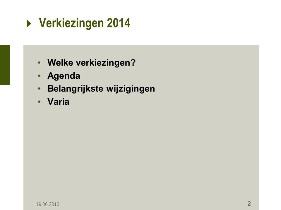 Verkiezingen 2014 Welke verkiezingen Agenda Belangrijkste wijzigingen Varia 19.06.2013 2