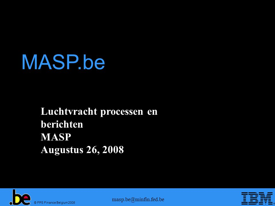 © FPS Finance Belgium 2008 masp.be@minfin.fed.be Luchtvracht processen en berichten MASP Augustus 26, 2008 MASP.be