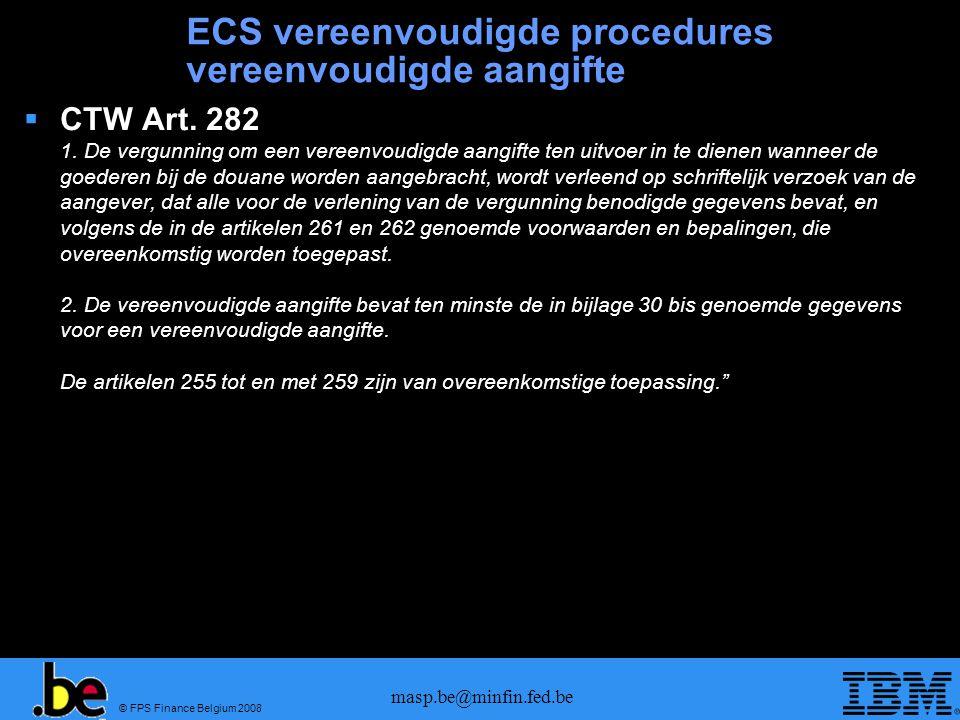 © FPS Finance Belgium 2008 masp.be@minfin.fed.be ECS vereenvoudigde procedures vereenvoudigde aangifte  CTW Art.