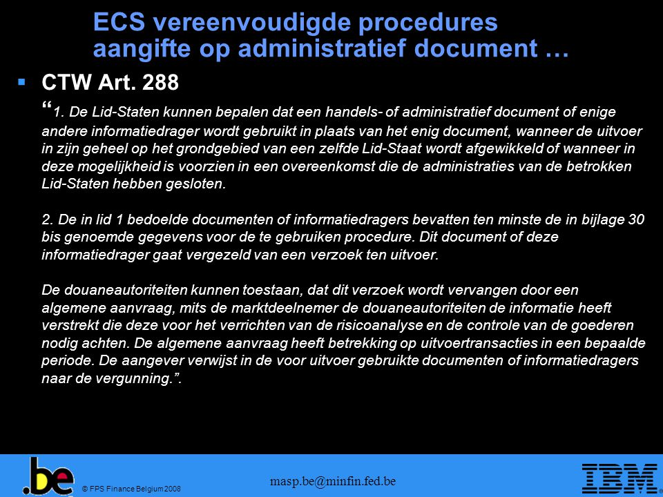 "© FPS Finance Belgium 2008 masp.be@minfin.fed.be ECS vereenvoudigde procedures aangifte op administratief document …  CTW Art. 288 "" 1. De Lid-Staten"