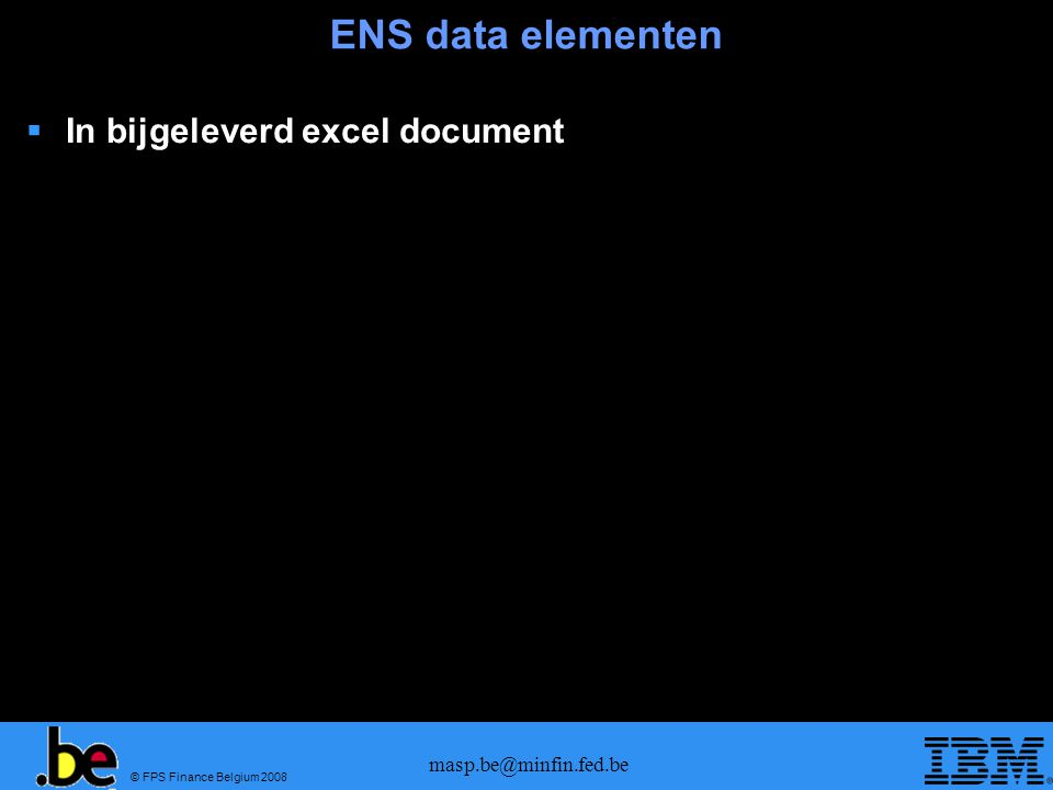 © FPS Finance Belgium 2008 masp.be@minfin.fed.be ENS data elementen  In bijgeleverd excel document