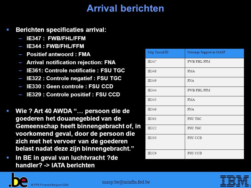 © FPS Finance Belgium 2008 masp.be@minfin.fed.be Office of Export Bericht idCommentaarMASP Format voor luchtvracht IE504Aan te passen voor 1875 security amendmentSAD Amendment acceptatie IE505Geen aanpassing nodigSAD Amendment rejected IE509Geen aanpassing nodigSAD Cancellation accepted IE513Aan te passen voor 1875 security amendmentSAD Amendment IE514Geen aanpassing nodigSAD Cancellation IE515 (Uitvoer aangifte) Aan te passen voor 1875 security amendment In het merendeel van de gevallen zullen de predeparture gegevens verstrekt worden met een SAD+ die vanaf 1/7/2009 zal in voege treden.
