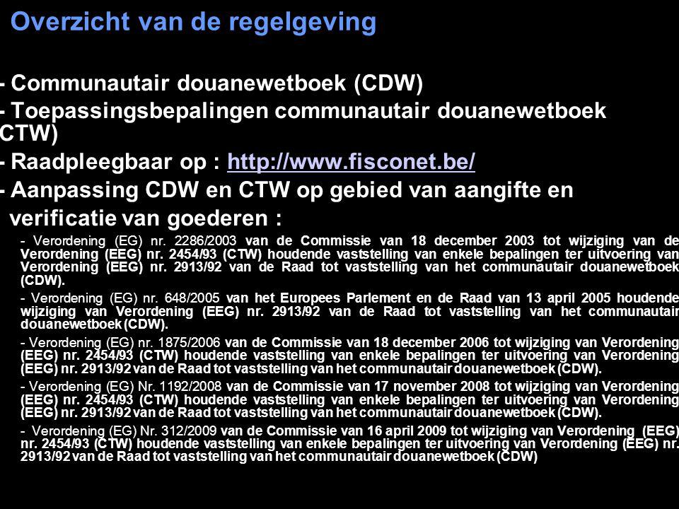 Overzicht van de regelgeving  - Communautair douanewetboek (CDW)  - Toepassingsbepalingen communautair douanewetboek (CTW)  - Raadpleegbaar op : ht