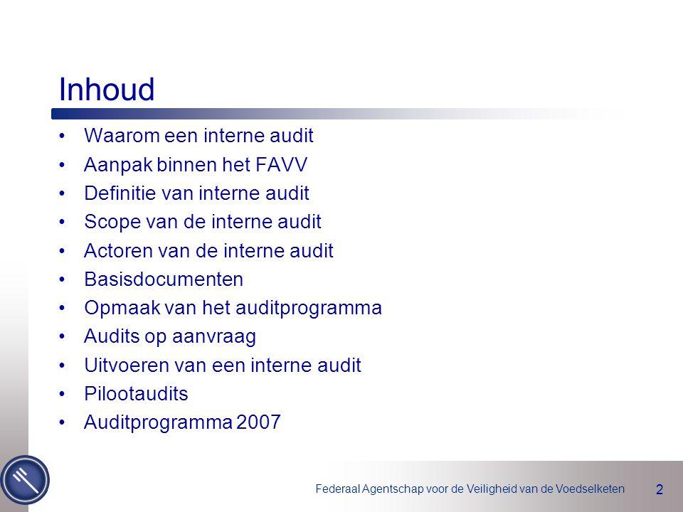 2 Inhoud Waarom een interne audit Aanpak binnen het FAVV Definitie van interne audit Scope van de interne audit Actoren van de interne audit Basisdocumenten Opmaak van het auditprogramma Audits op aanvraag Uitvoeren van een interne audit Pilootaudits Auditprogramma 2007