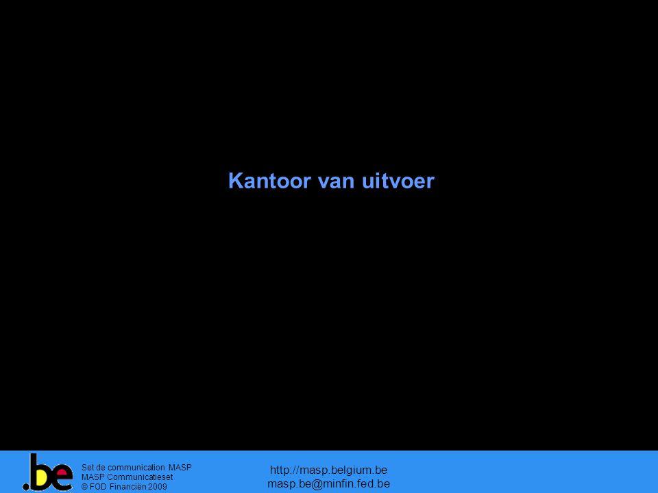 Set de communication MASP MASP Communicatieset © FOD Financiën 2009 http://masp.belgium.be masp.be@minfin.fed.be Kantoor van uitvoer