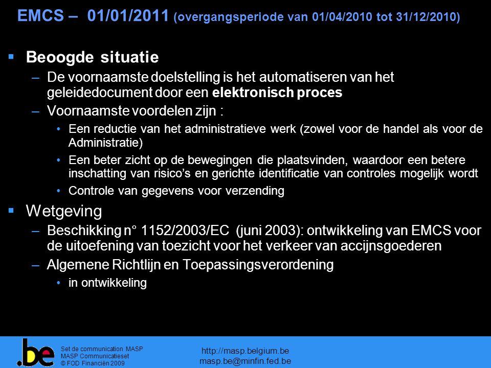 Set de communication MASP MASP Communicatieset © FOD Financiën 2009 http://masp.belgium.be masp.be@minfin.fed.be EMCS – 01/01/2011 (overgangsperiode v