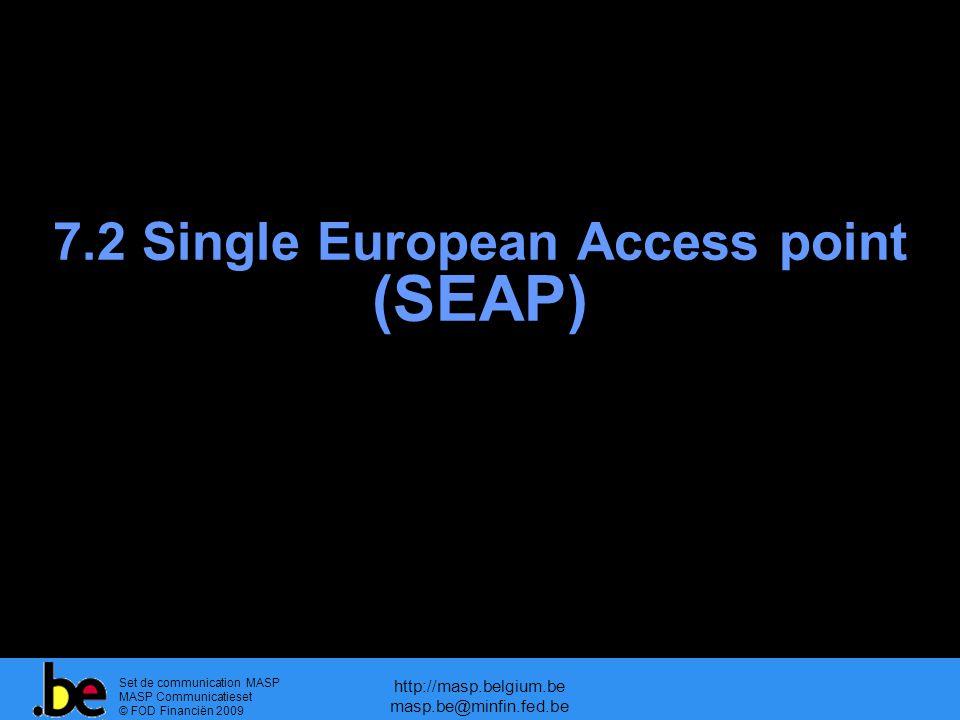 Set de communication MASP MASP Communicatieset © FOD Financiën 2009 http://masp.belgium.be masp.be@minfin.fed.be 7.2 Single European Access point (SEAP)
