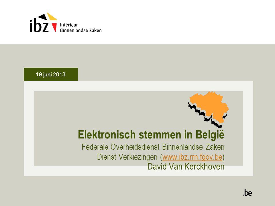19 juni 2013 Elektronisch stemmen in België Federale Overheidsdienst Binnenlandse Zaken Dienst Verkiezingen (www.ibz.rrn.fgov.be)www.ibz.rrn.fgov.be D