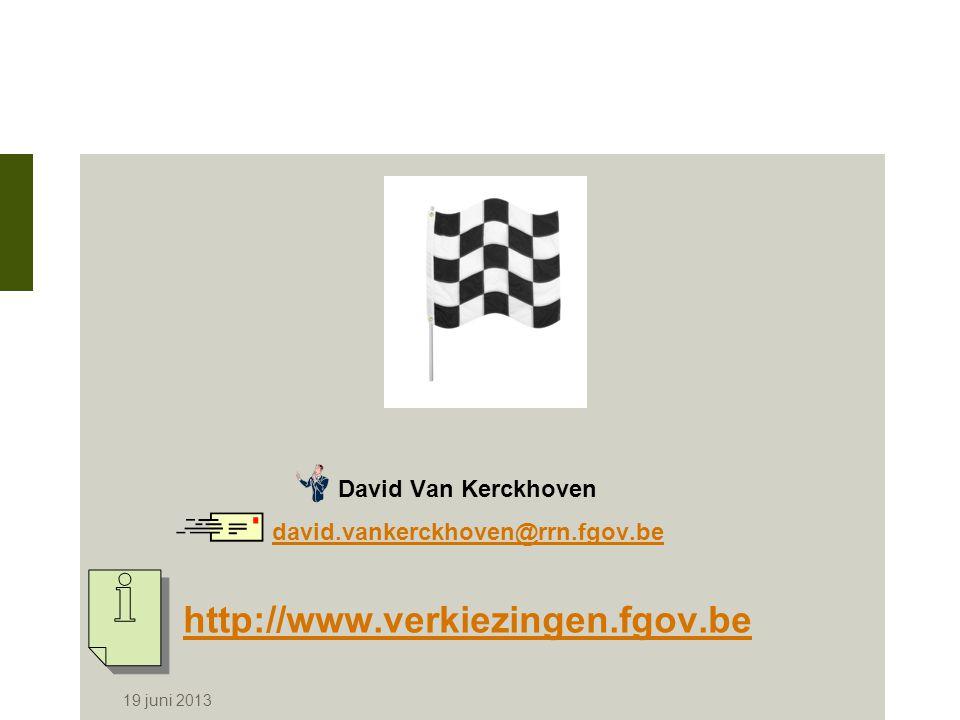 19 juni 2013 David Van Kerckhoven david.vankerckhoven@rrn.fgov.be http://www.verkiezingen.fgov.be