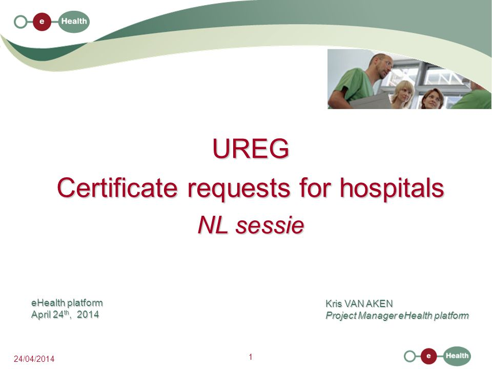 1 24/04/2014 UREG Certificate requests for hospitals NL sessie Kris VAN AKEN Project Manager eHealth platform eHealth platform April 24 th, 2014