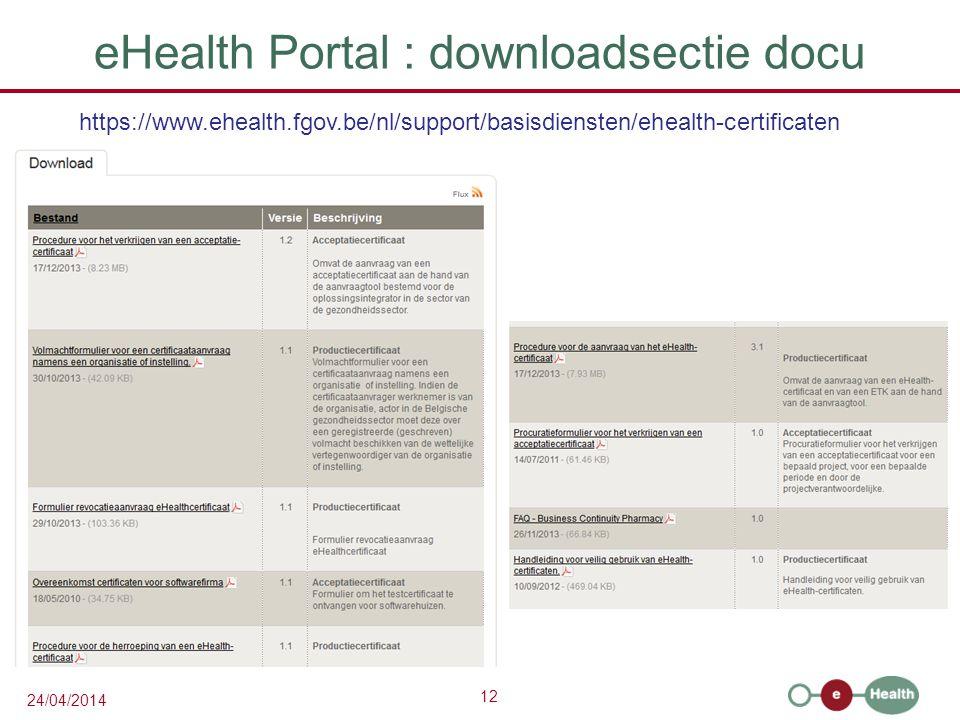 12 24/04/2014 eHealth Portal : downloadsectie docu https://www.ehealth.fgov.be/nl/support/basisdiensten/ehealth-certificaten