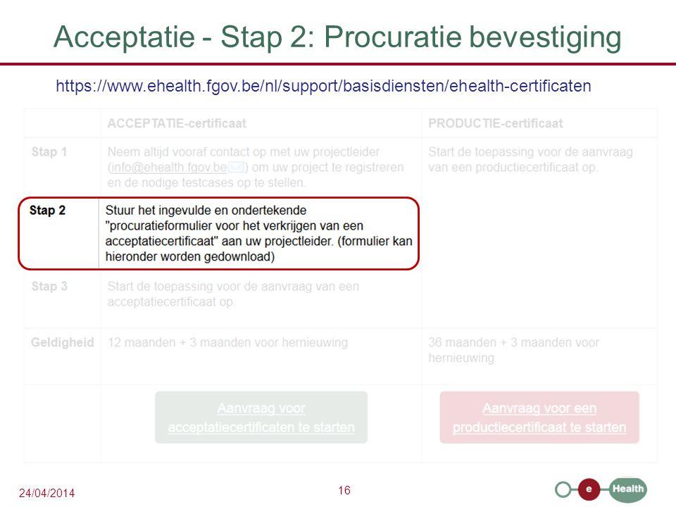 16 24/04/2014 Acceptatie - Stap 2: Procuratie bevestiging https://www.ehealth.fgov.be/nl/support/basisdiensten/ehealth-certificaten