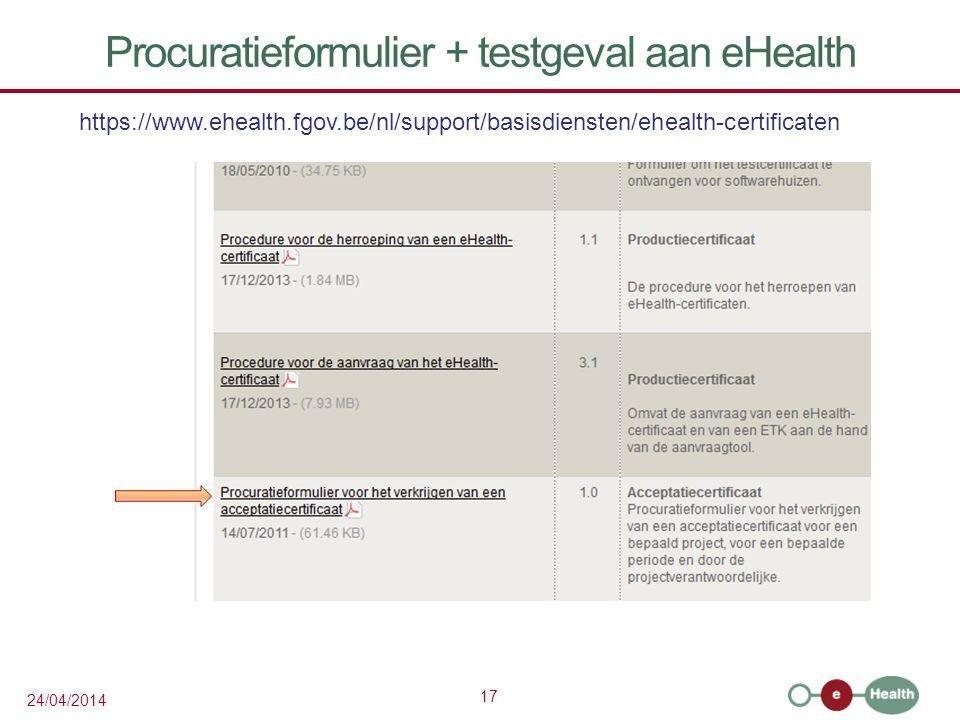 17 24/04/2014 Procuratieformulier + testgeval aan eHealth https://www.ehealth.fgov.be/nl/support/basisdiensten/ehealth-certificaten