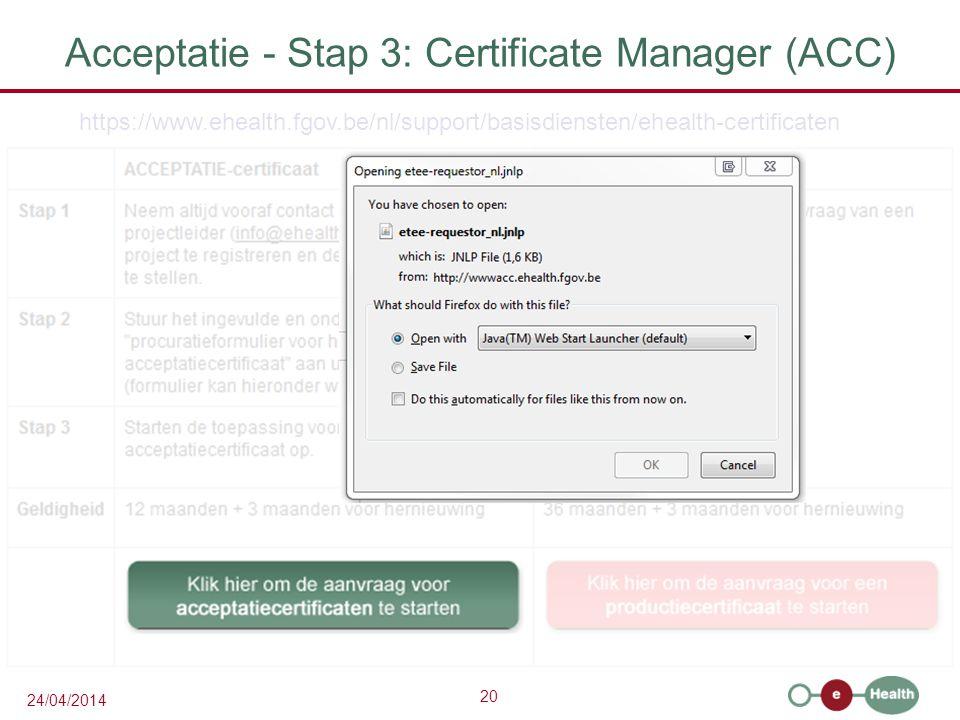 20 24/04/2014 Acceptatie - Stap 3: Certificate Manager (ACC) https://www.ehealth.fgov.be/nl/support/basisdiensten/ehealth-certificaten