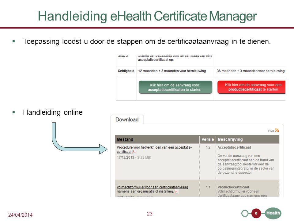 23 24/04/2014 Handleiding eHealth Certificate Manager  Toepassing loodst u door de stappen om de certificaataanvraag in te dienen.