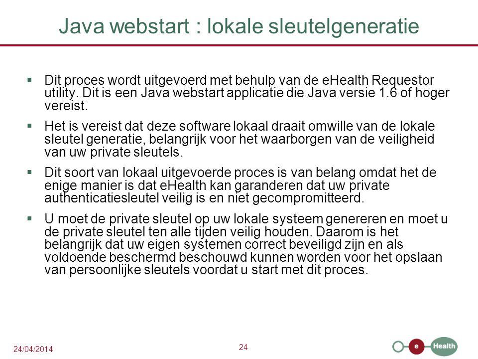 24 24/04/2014 Java webstart : lokale sleutelgeneratie  Dit proces wordt uitgevoerd met behulp van de eHealth Requestor utility.