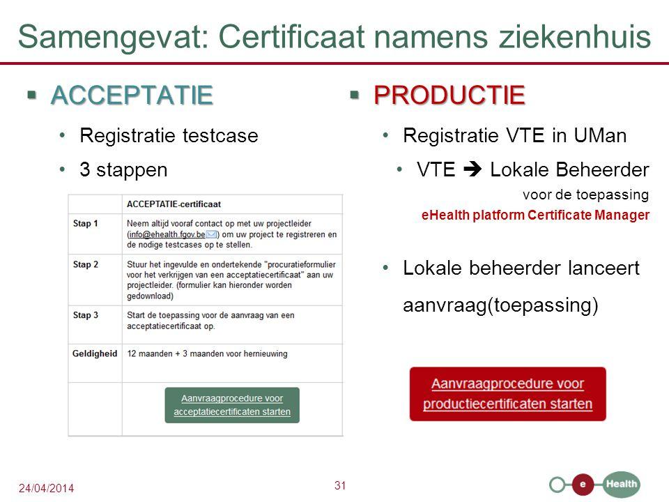 31 24/04/2014 Samengevat: Certificaat namens ziekenhuis  ACCEPTATIE Registratie testcase 3 stappen  PRODUCTIE Registratie VTE in UMan VTE  Lokale Beheerder voor de toepassing eHealth platform Certificate Manager Lokale beheerder lanceert aanvraag(toepassing)