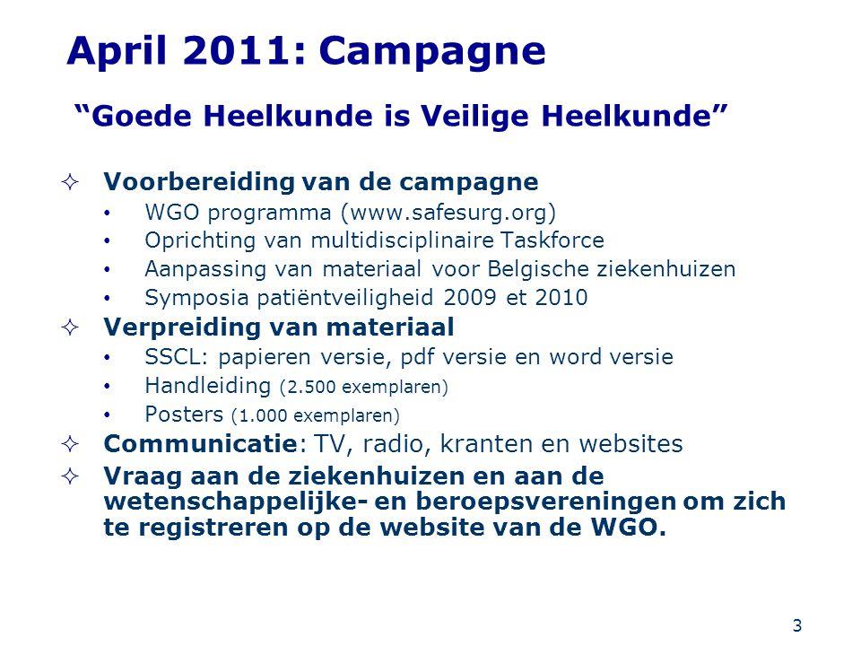 """3 April 2011: Campagne """"Goede Heelkunde is Veilige Heelkunde""""  Voorbereiding van de campagne WGO programma (www.safesurg.org) Oprichting van multidis"""