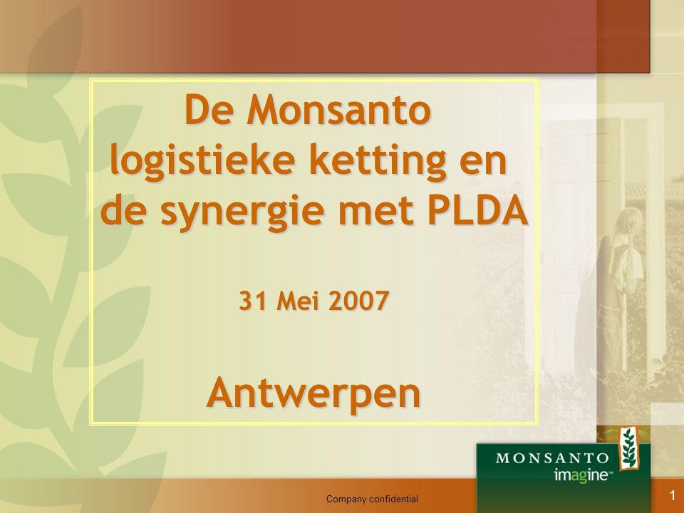 Company confidential 1 De Monsanto logistieke ketting en de synergie met PLDA 31 Mei 2007 Antwerpen