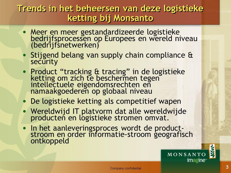 Company confidential 3 Trends in het beheersen van deze logistieke ketting bij Monsanto Meer en meer gestandardizeerde logistieke bedrijfsprocessen op