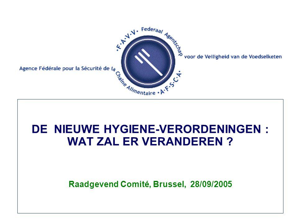 DE NIEUWE HYGIENE-VERORDENINGEN : WAT ZAL ER VERANDEREN Raadgevend Comité, Brussel, 28/09/2005