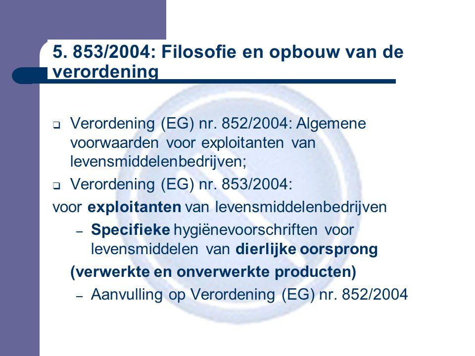 5. 853/2004: Filosofie en opbouw van de verordening  Verordening (EG) nr.