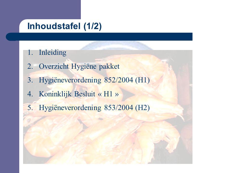 Inhoudstafel (1/2) 1.Inleiding 2.Overzicht Hygiëne pakket 3.Hygiëneverordening 852/2004 (H1) 4.Koninklijk Besluit « H1 » 5.