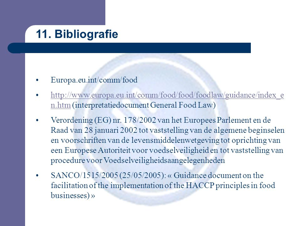 11. Bibliografie Europa.eu.int/comm/food http://www.europa.eu.int/comm/food/food/foodlaw/guidance/index_e n.htm (interpretatiedocument General Food La