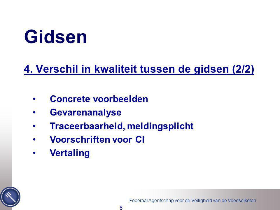 Federaal Agentschap voor de Veiligheid van de Voedselketen 8 Gidsen 4. Verschil in kwaliteit tussen de gidsen (2/2) Concrete voorbeelden Gevarenanalys