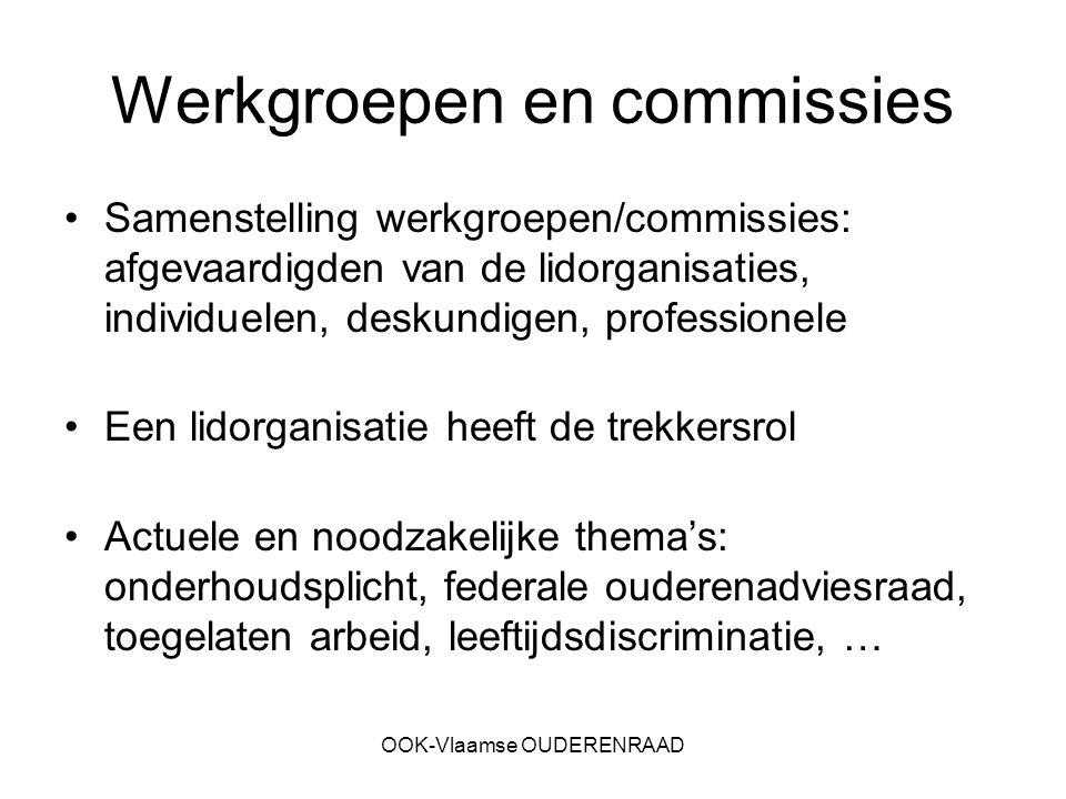OOK-Vlaamse OUDERENRAAD Werkgroepen en commissies Samenstelling werkgroepen/commissies: afgevaardigden van de lidorganisaties, individuelen, deskundig