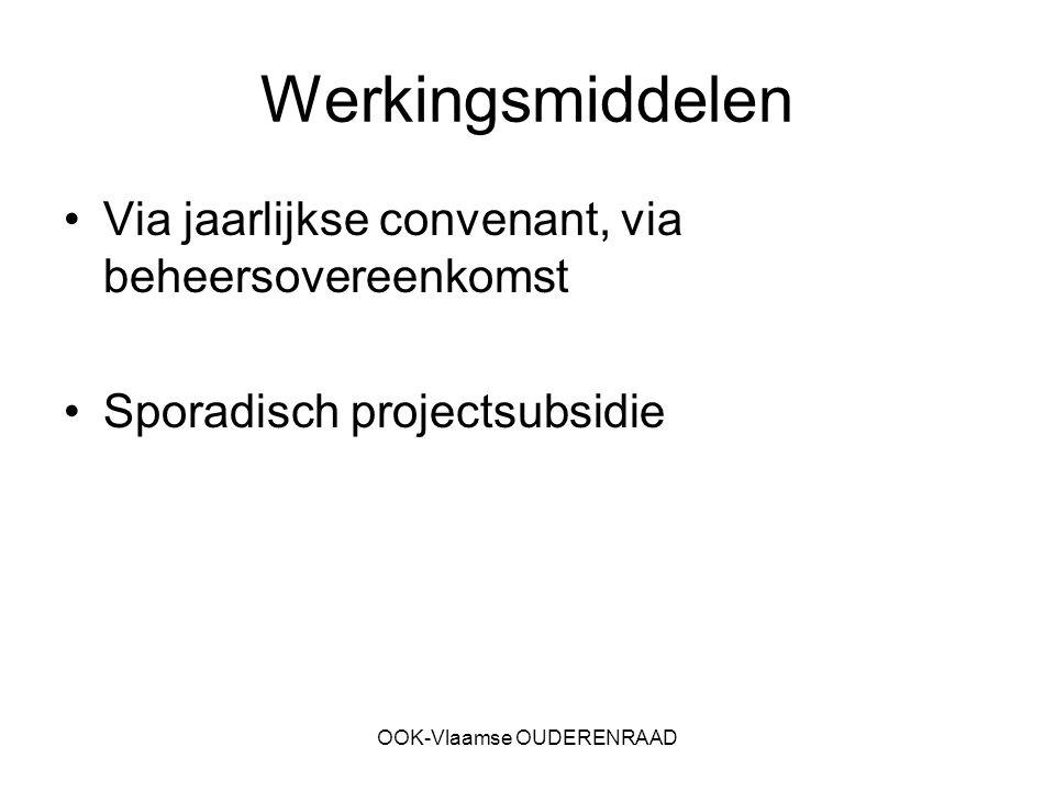 OOK-Vlaamse OUDERENRAAD Werkingsmiddelen Via jaarlijkse convenant, via beheersovereenkomst Sporadisch projectsubsidie