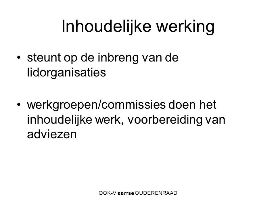 OOK-Vlaamse OUDERENRAAD Inhoudelijke werking steunt op de inbreng van de lidorganisaties werkgroepen/commissies doen het inhoudelijke werk, voorbereid