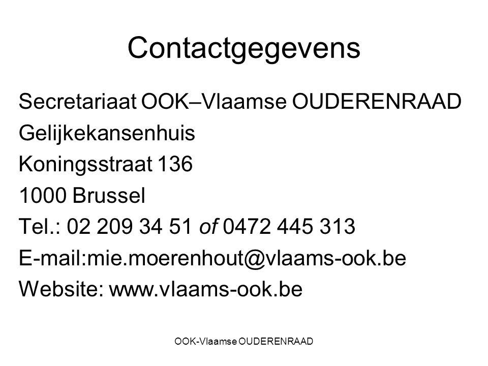 OOK-Vlaamse OUDERENRAAD Contactgegevens Secretariaat OOK–Vlaamse OUDERENRAAD Gelijkekansenhuis Koningsstraat 136 1000 Brussel Tel.: 02 209 34 51 of 04