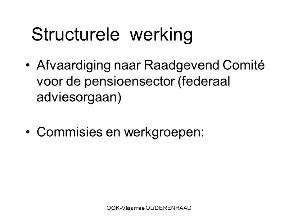 OOK-Vlaamse OUDERENRAAD Afvaardiging naar Raadgevend Comité voor de pensioensector (federaal adviesorgaan) Commisies en werkgroepen: Structurele werki